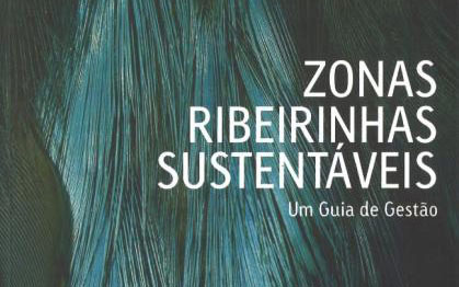Zonas Ribeirinhas sustentáveis – guia de gestão (Projecto RIPIDURABLE)